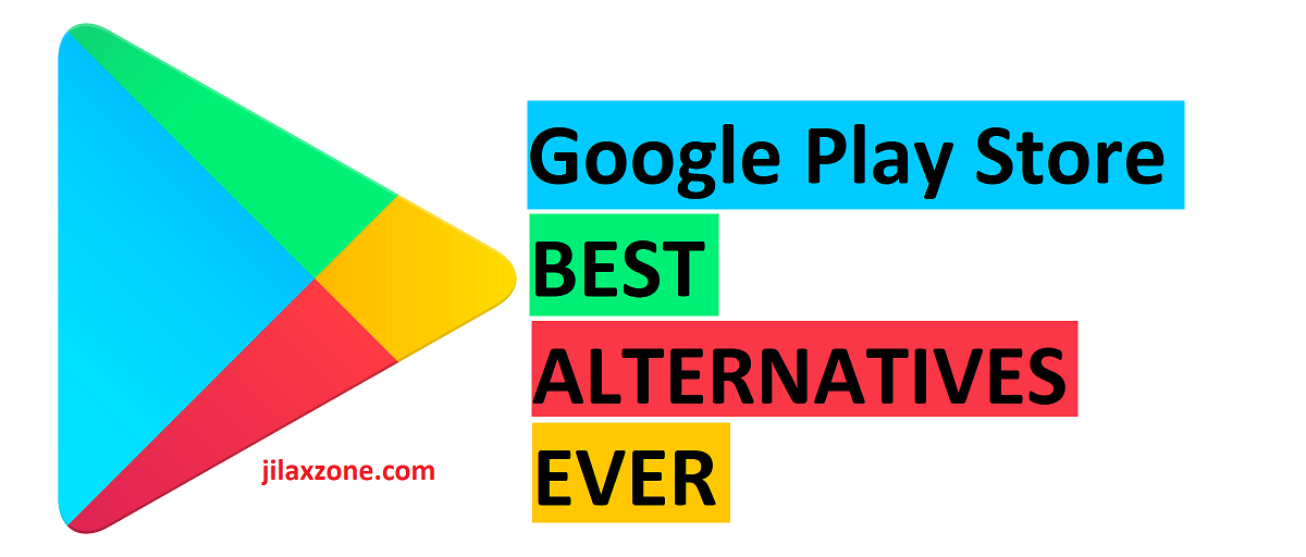 Best Google Play Store Alternatives jilaxzone.com